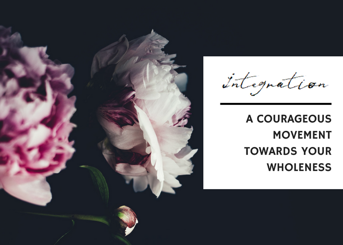 A COURAGEOUS MOVEMENT TOWARDS YOUR WHOLENESS