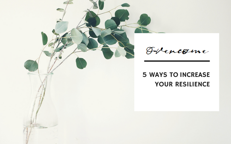 5 WAYS TO INCREASE YOUR RESILIENCE